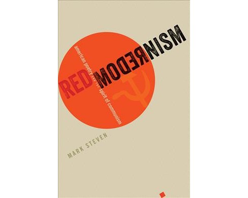 Red Modernism : American Poetry and the Spirit of Communism -  by Mark Steven (Hardcover) - image 1 of 1