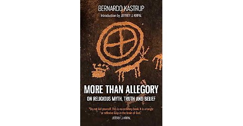 More Than Allegory : On Religious Myth, Truth and Belief (Paperback) (Bernardo Kastrup) - image 1 of 1