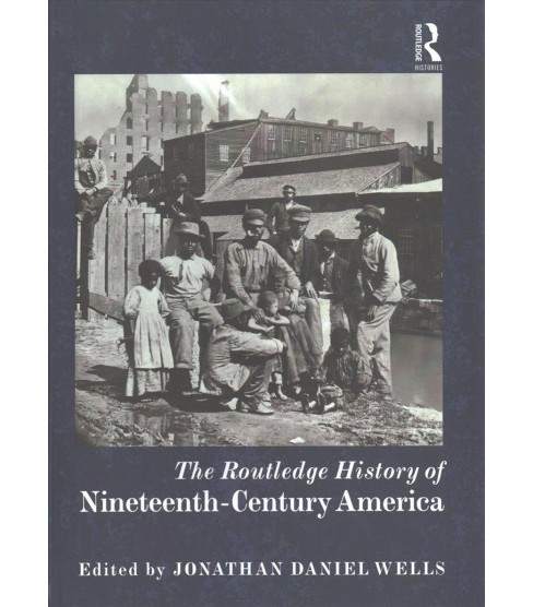 Routledge History of Nineteenth-century America (Hardcover) - image 1 of 1