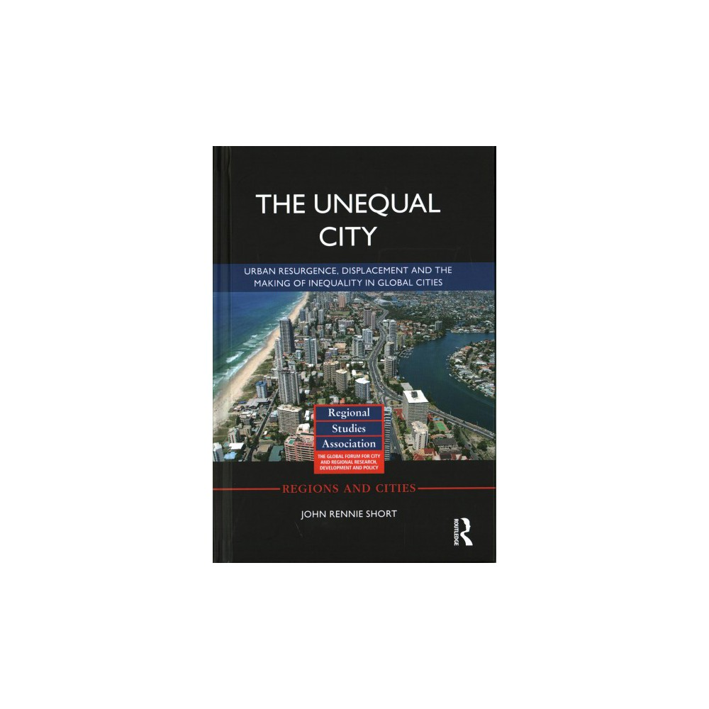 Unequal City : Urban Resurgence, Displacement and the Making of Inequality in Global Cities (Hardcover)