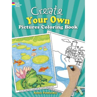 Create Your Own Pictures Coloring Book - (Dover Children's Activity Books)  By Anna Pomaska (Paperback) : Target