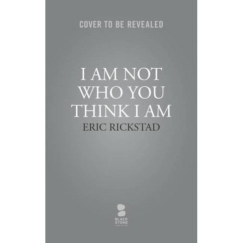 I Am Not Who You Think I Am - by  Eric Rickstad (Hardcover) - image 1 of 1