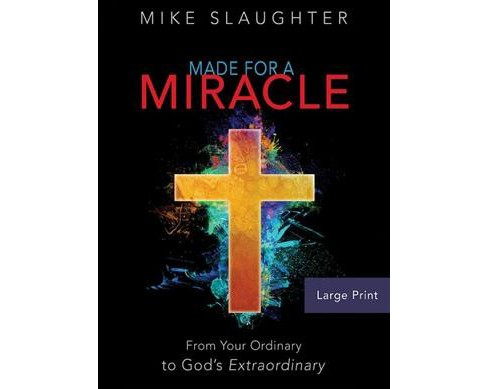 Made for a Miracle : From Your Ordinary to God's Extraordinary (Large Print) (Paperback) (Mike - image 1 of 1
