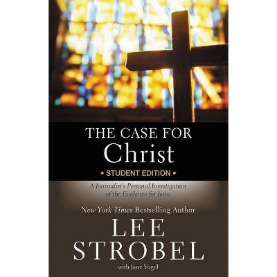 The Case for Christ Student Edition - (Case For...Series for Students) by  Lee Strobel (Paperback)