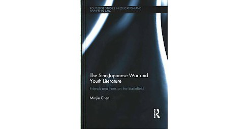Sino-Japanese War and Youth Literature : Friends and Foes on the Battlefield (Hardcover) (Minjie Chen) - image 1 of 1