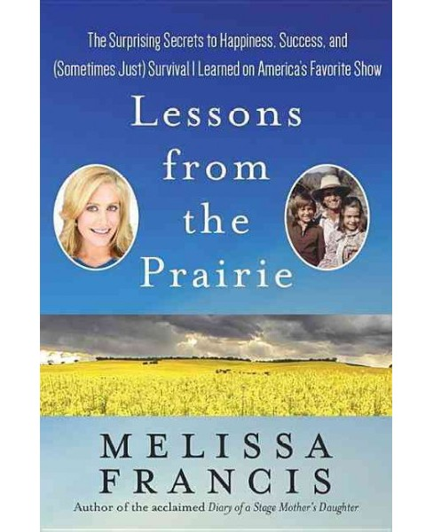 Lessons from the Prairie : The Surprising Secrets to Happiness, Success, and (Sometimes Just) Survival I - image 1 of 1