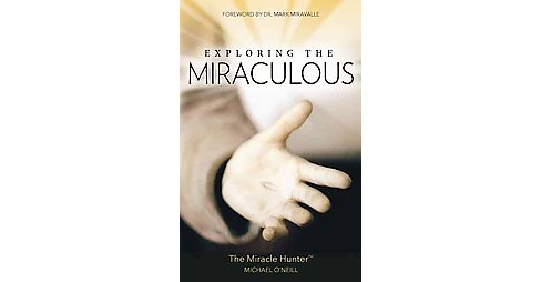 Exploring the Miraculous (Paperback) (Michael O'Neill) - image 1 of 1
