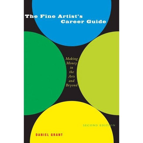 The Fine Artist's Career Guide - (Business and Legal Forms) 2 Edition by  Daniel Grant (Paperback) - image 1 of 1