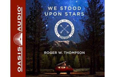 We Stood upon Stars : Finding God in Lost Places, Includes PDF - Unabridged by Roger W. Thompson - image 1 of 1