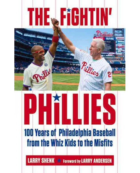 Fightin' Phillies : 100 Years of Philadelphia Baseball from the Whiz Kids to the Misfits (Paperback) - image 1 of 1