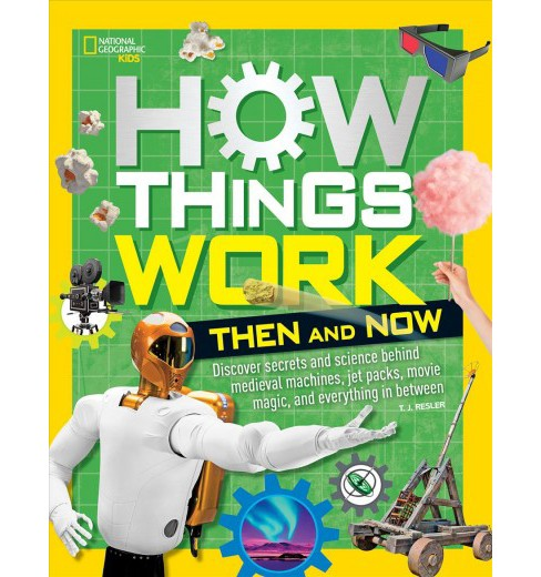 How Things Work : Then and Now -  by T. J. Resler (Hardcover) - image 1 of 1