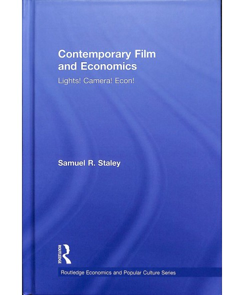 Contemporary Film and Economics : Lights! Camera! Econ! -  by Samuel R. Staley (Hardcover) - image 1 of 1