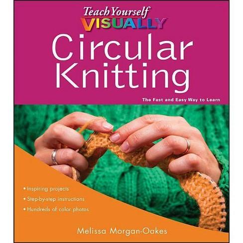 Teach Yourself Visually Circular Knitting - by  Melissa Morgan-Oakes (Paperback) - image 1 of 1