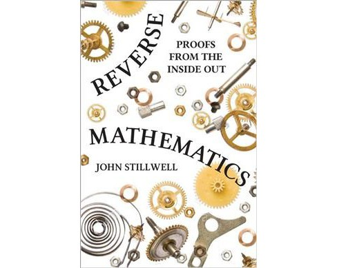 Reverse Mathematics : Proofs from the Inside Out -  by John Stillwell (Hardcover) - image 1 of 1