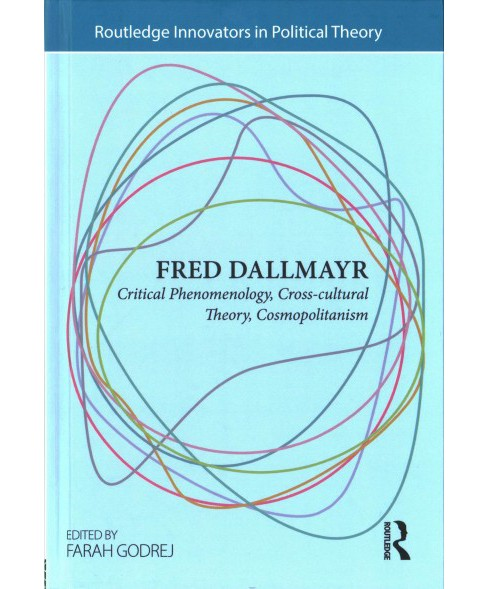 Fred Dallmayr : Critical Phenomenology, Cross-cultural Theory, Cosmopolitanism (Hardcover) - image 1 of 1