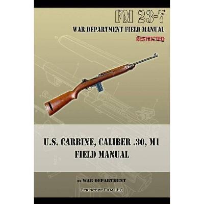 U.S. Carbine, Caliber .30, M1 Field Manual - by  War Department (Paperback)