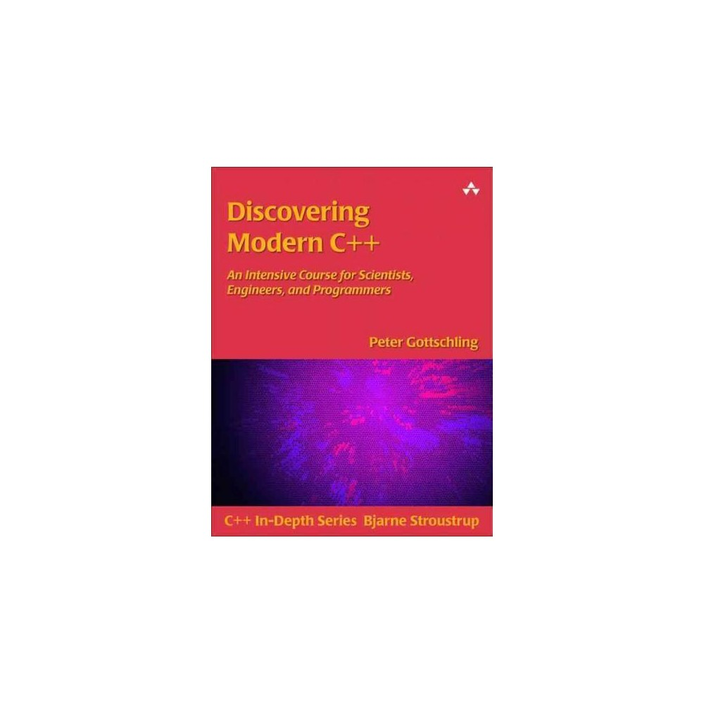 Discovering Modern C++ : An Intensive Course for Scientists, Engineers, and Programmers (Paperback)