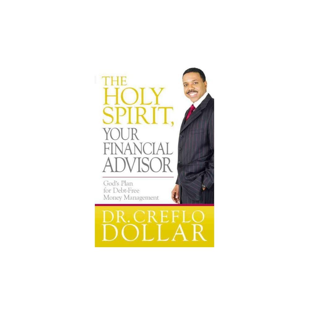 Holy Spirit, Your Financial Advisor : God's Plan for Debt-free Money Management - (Paperback)