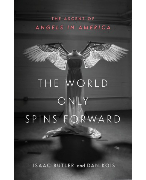 World Only Spins Forward : The Ascent of Angels in America -  by Isaac Butler & Dan Kois (Hardcover) - image 1 of 1