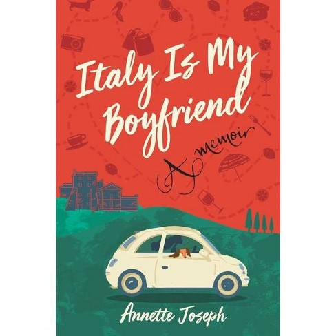 Italy Is My Boyfriend - by  Annette Joseph (Paperback) - image 1 of 1