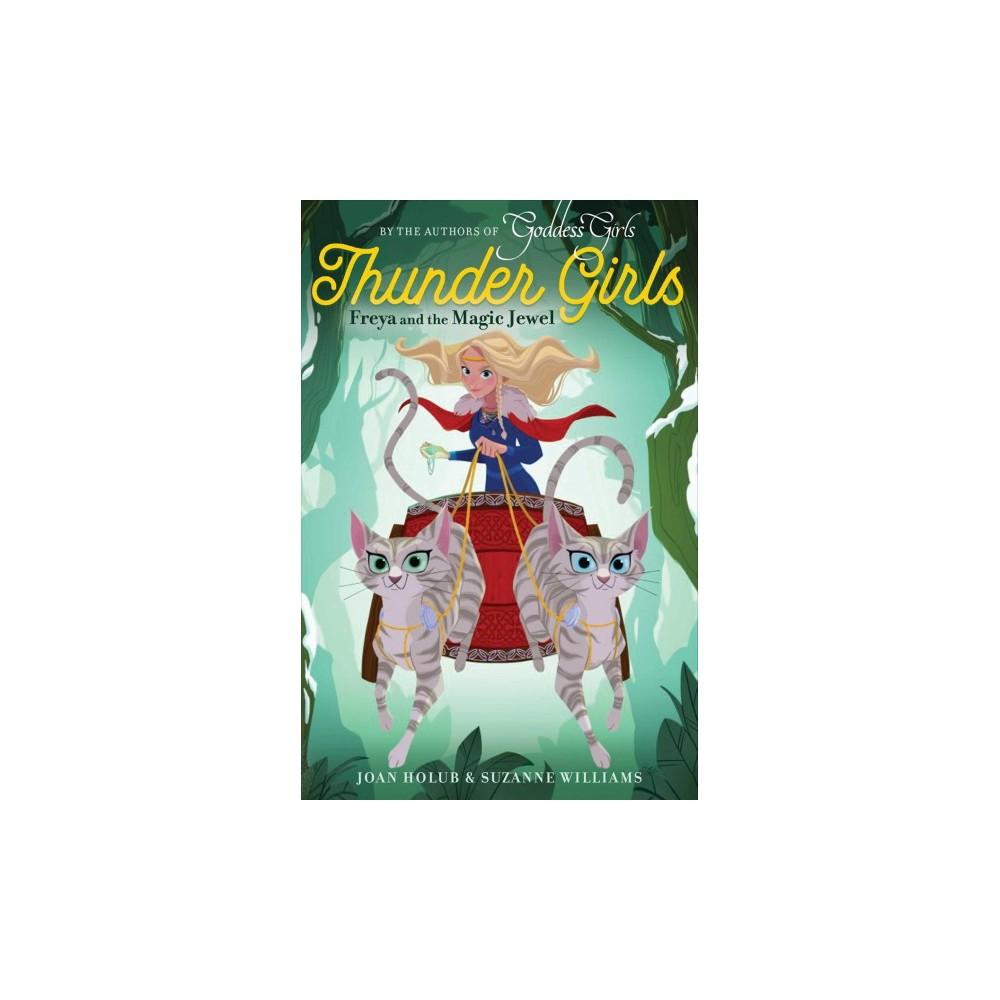 Freya and the Magic Jewel - (Thunder Girls) by Joan Holub & Suzanne Williams (Hardcover)