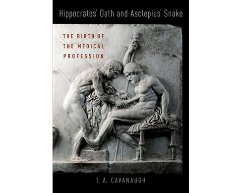 Hippocrates' Oath and Asclepius' Snake : The Birth of the Medical Profession -  (Hardcover) - image 1 of 1