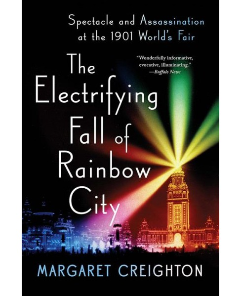 Electrifying Fall of Rainbow City : Spectacle and Assassination at the 1901 World's Fair (Reprint) - image 1 of 1