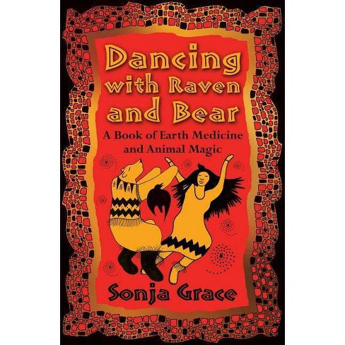 Dancing with Raven and Bear - by  Sonja Grace (Paperback) - image 1 of 1