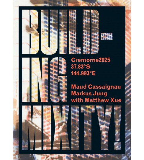 Building Mixity : Cremorne2025 / 37.83 Degrees S / 144.993 Degrees E -  (Paperback) - image 1 of 1