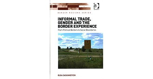 Informal Trade, Gender and the Border Experience : From Political Borders to Social Boundaries - image 1 of 1