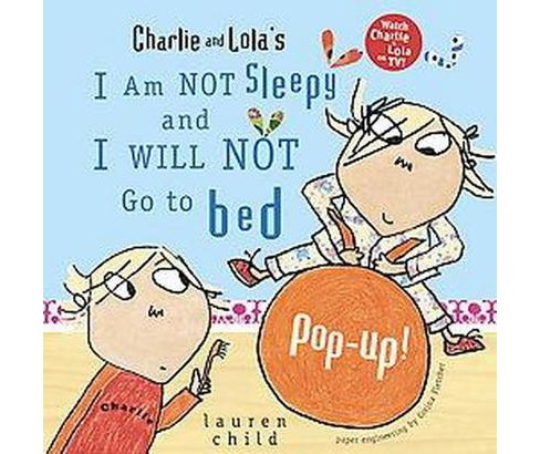 Charlie and Lola's I Am Not Sleepy and I Will Not Go to Bed Pop-up (School And Library) (Lauren Child) - image 1 of 1
