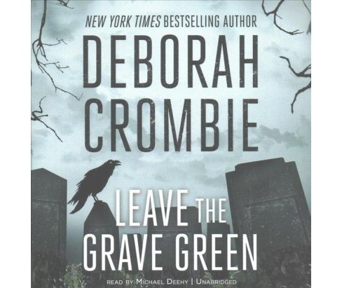 Leave the Grave Green (Unabridged) (CD/Spoken Word) (Deborah Crombie) - image 1 of 1