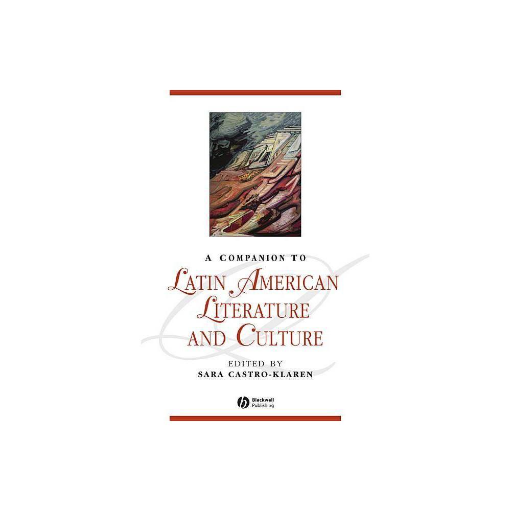 A Companion To Latin American Literature And Culture Blackwell Companions To Literature And Culture By Sara Castro Klaren Paperback