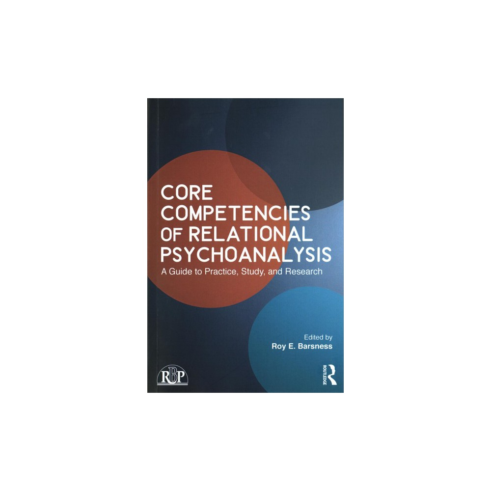 Core Competencies of Relational Psychoanalysis : A Guide to Practice, Study, and Research (Paperback)
