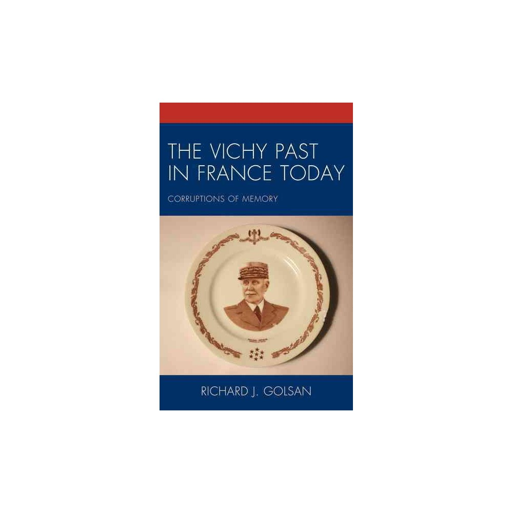 Vichy Past in France Today : Corruptions of Memory (Hardcover) (Richard J. Golsan)