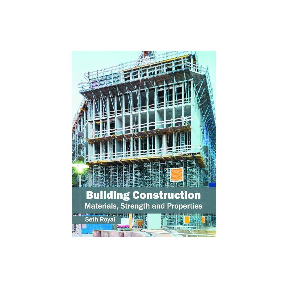 Building Construction: Materials, Strength and Properties - (Hardcover)