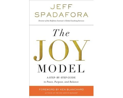 Joy Model : A Step-by-step Guide to Peace, Purpose, and Balance (Reprint) (Paperback) (Jeff Spadafora) - image 1 of 1