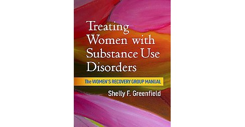 Treating Women With Substance Use Disorders : The Women's Recovery Group Manual (Paperback) (Shelly F. - image 1 of 1