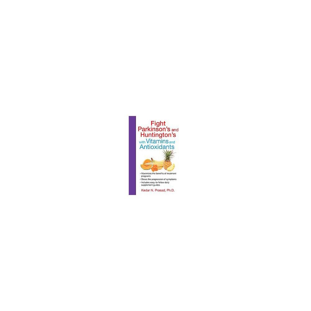 Fight Parkinson's and Huntington's With Vitamins and Antioxidants (Paperback) (Ph.D. Kedar N. Prasad)