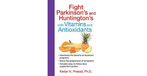 Fight Parkinson's and Huntington's With Vitamins and Antioxidants (Paperback) (Ph.D. Kedar N. Prasad) - image 1 of 1