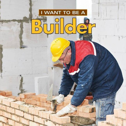 I Want to Be a Builder - 2 Edition by  Dan Liebman (Hardcover) - image 1 of 1