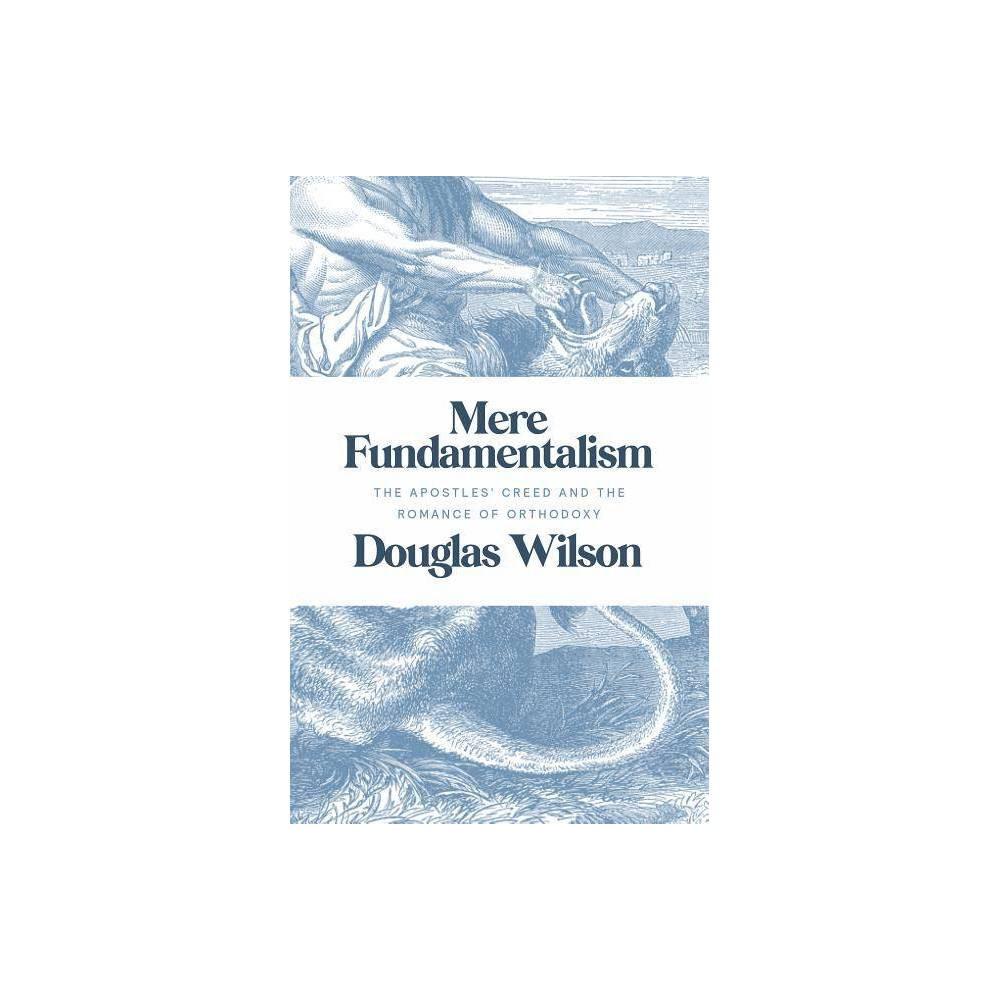 Mere Fundamentalism By Douglas Wilson Paperback