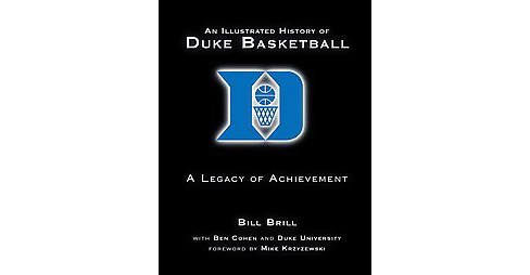 Illustrated History of Duke Basketball : A Legacy of Achievement (Reprint) (Hardcover) (Bill Brill) - image 1 of 1