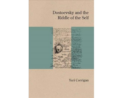 Dostoevsky and the Riddle of the Self -  by Yuri Corrigan (Paperback) - image 1 of 1