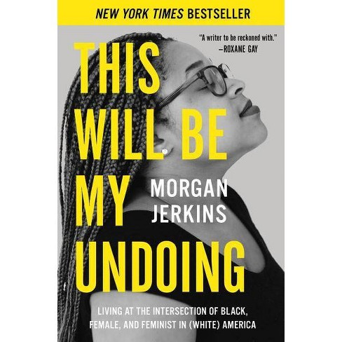 This Will Be My Undoing - by  Morgan Jerkins (Paperback) - image 1 of 1