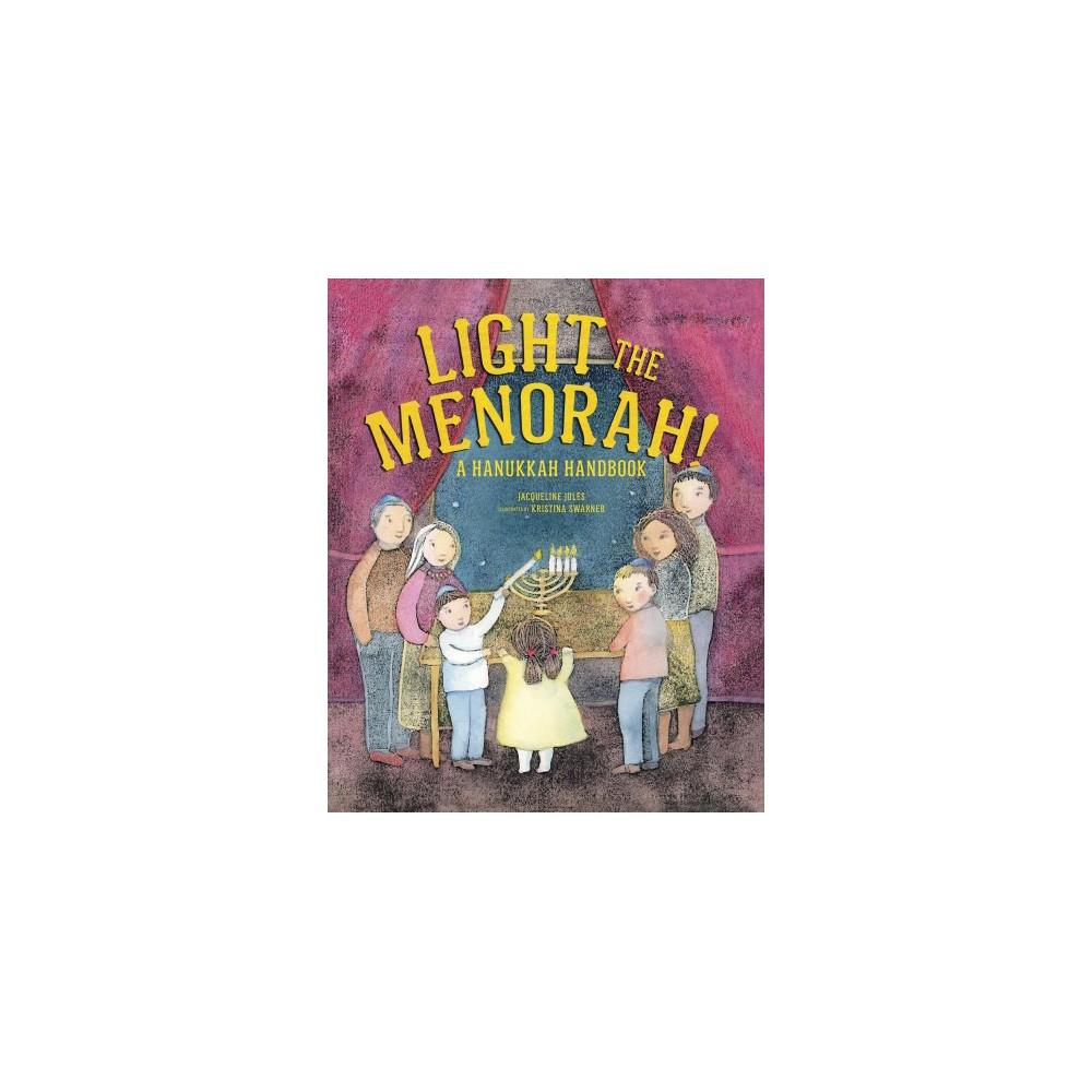 Light the Menorah! : A Hanukkah Handbook - by Jacqueline Jules (Paperback)