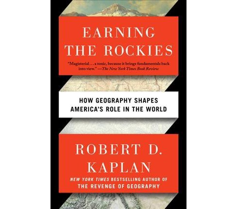 Earning the Rockies : How Geography Shapes America's Role in the World (Reprint) (Paperback) (Robert D. - image 1 of 1