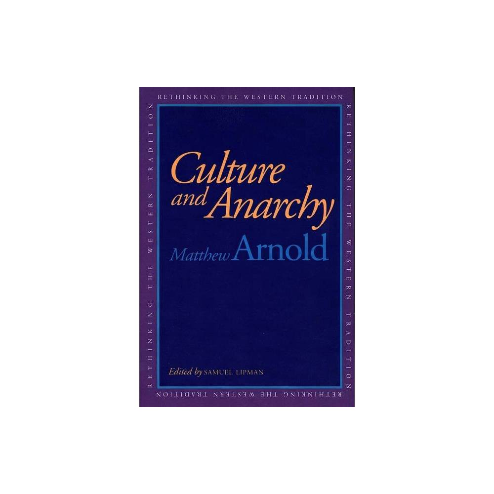 Culture And Anarchy Rethinking The Western Tradition By Matthew Arnold Paperback