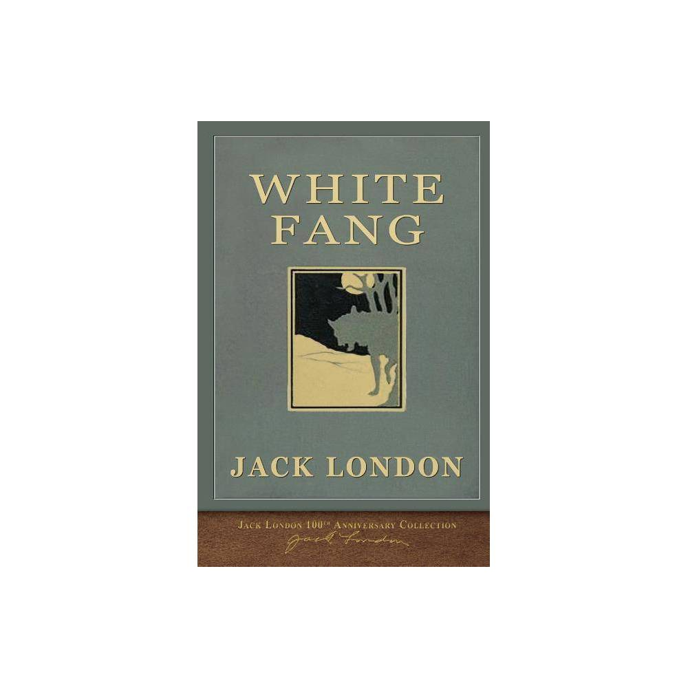 White Fang 100th Anniversary Collection By Jack London Paperback