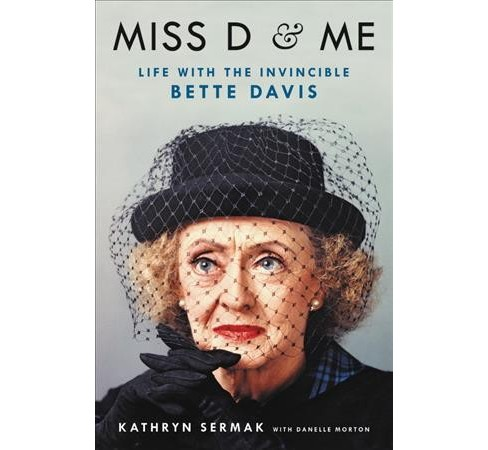 Miss D & Me : Life With the Invincible Bette Davis -  by Kathryn Sermak (Hardcover) - image 1 of 1